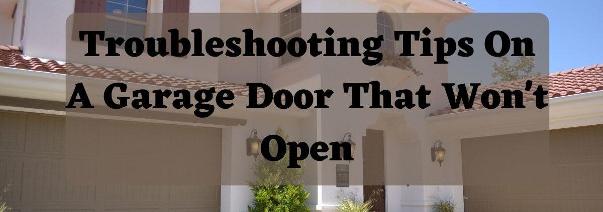 Troubleshooting tips on a garage door that won't open