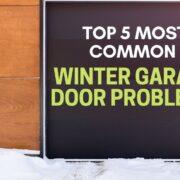 Top 5 Most Common Winter Garage Door Problems