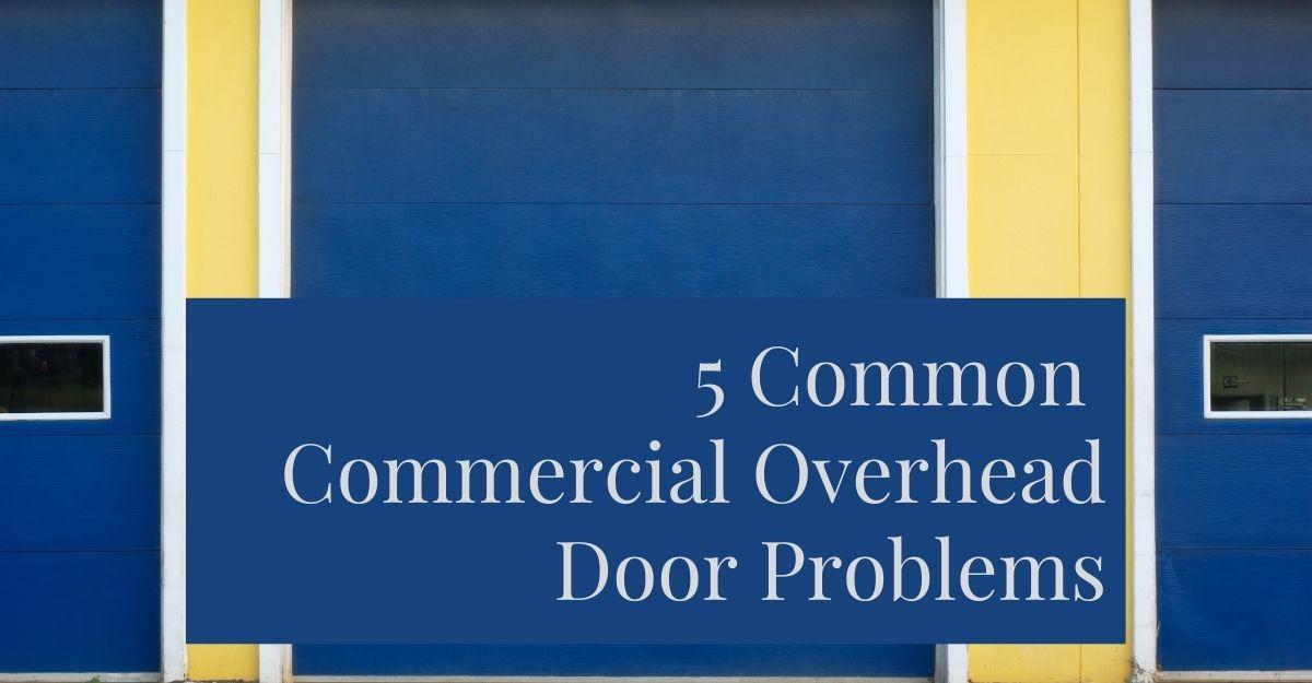 5-Common-Commercial-Overhead-Door-Problems