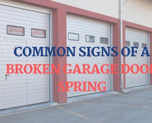 Common Signs of A Broken Garage Door Spring
