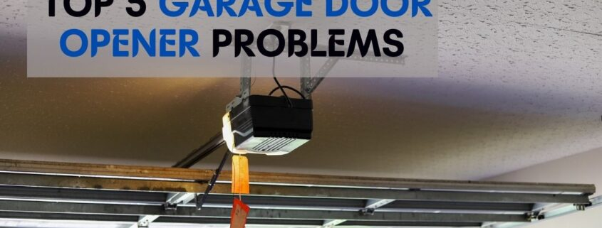 Top 5 Garage Door Opener Problems