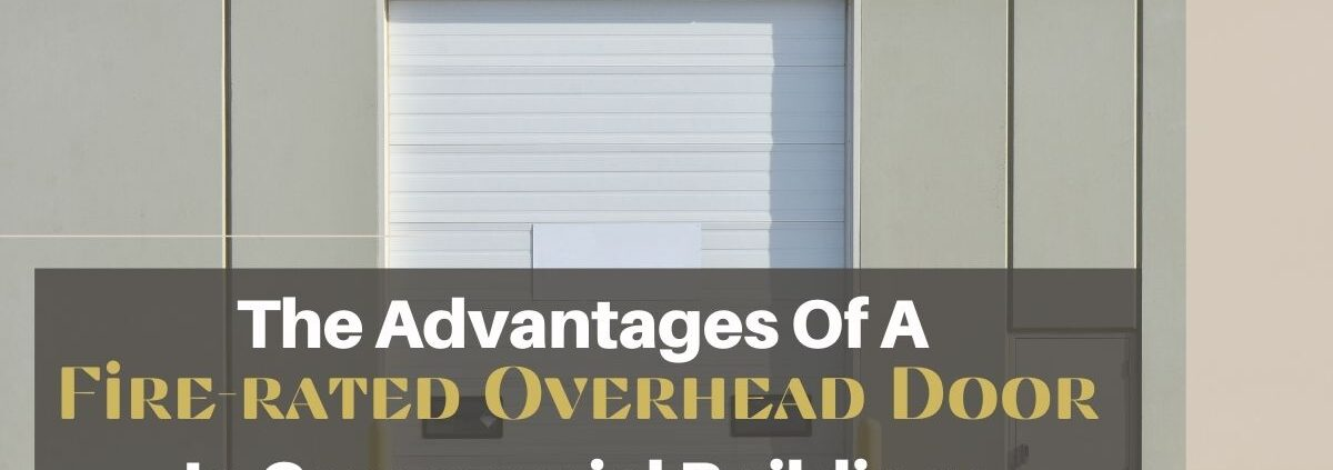 The Advantages Of A Fire-rated Overhead Door In Commercial Buildings