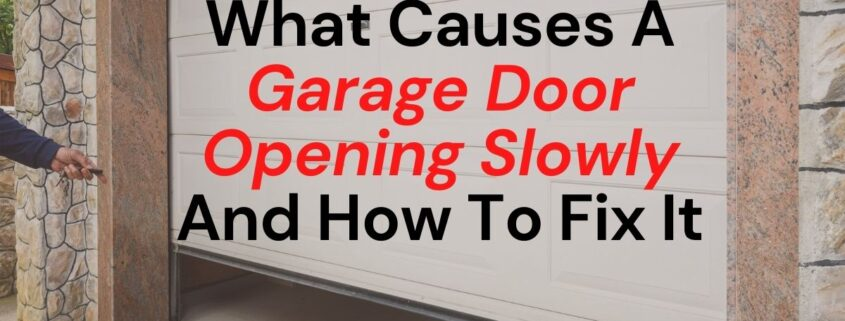 What Causes A Garage Door Opening Slowly And How To Fix It