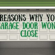 6 Reasons Why Your Garage Door Won't Close